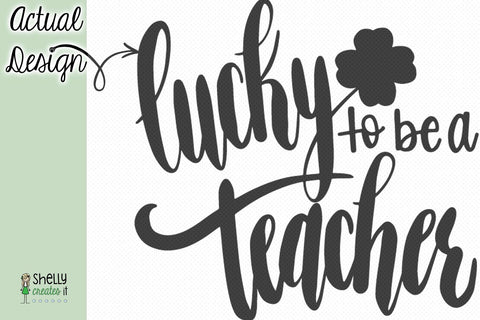 Lucky to be a Teacher - 2 designs! SVG Shelly Creates IT