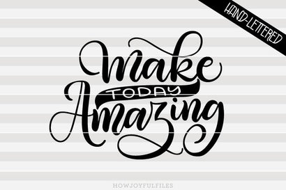 Make today amazing - Positivity | SVG PNG PDF and DXF files SVG HowJoyful