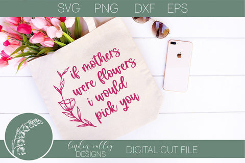 Mother's Day Quote SVG-If Mothers Were Flowers I Would Pick You SVG Linden Valley Designs