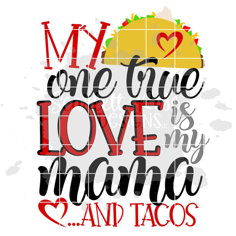 My One True Love is my Mama and Tacos SVG SVG Scarlett Rose Designs