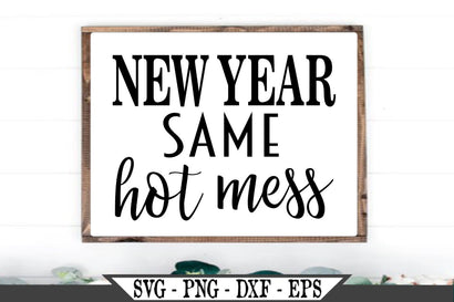 New Year Same Hot Mess SVG Vector Cut File SVG My Sassy Gifts