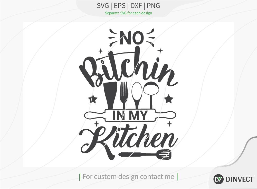 No Bitchin In My Kitchen Svg Cut File Kitchen Svg Funny Svg Quote Svg Saying Svg Food Svg Funny Kitchen Svg Kitchen Cut File Baking Svg Personalized Apron So Fontsy
