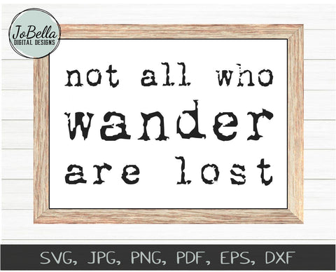Not All Who Wonder Are Lost SVG Cut File and Printable SVG JoBella Digital Designs