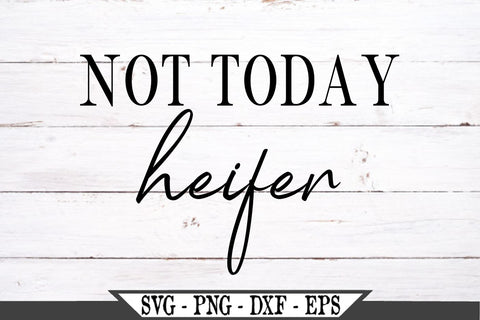 Not Today Heifer SVG Vector Cut File SVG My Sassy Gifts