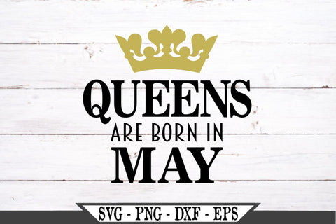 Queens Are Born in May SVG Vector Cut File SVG My Sassy Gifts