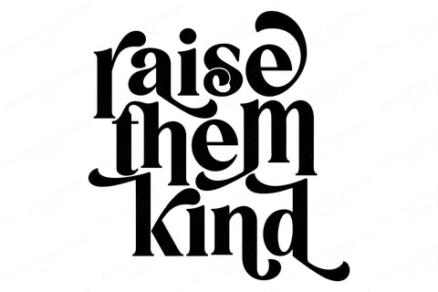 Raise Them Kind | Motivational Cutting File and Printable Design | Shirt | T-Shirt | Sign | SVG DXF and More! | Instant Download SVG Diva Watts Designs