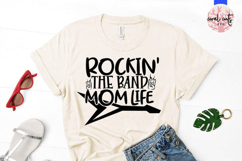 Rockin the band mom life – Mother SVG EPS DXF PNG Cutting Files SVG CoralCutsSVG
