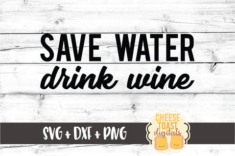 Save Water Drink Wine - Funny SVG PNG DXF Cut Files SVG Cheese Toast Digitals