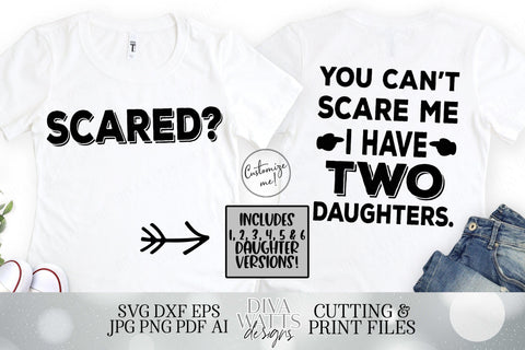 Scared? You Can't Scare Me I have Daughters | A Daughter | Two Three Four Five Six | You Customize | Father's Day Front Back Shirt SVG DXF SVG Diva Watts Designs