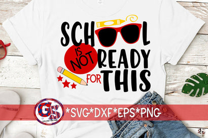 School Is Not Ready For This SVG DXF EPS PNG-Back To School SVG SVG Greedy Stitches