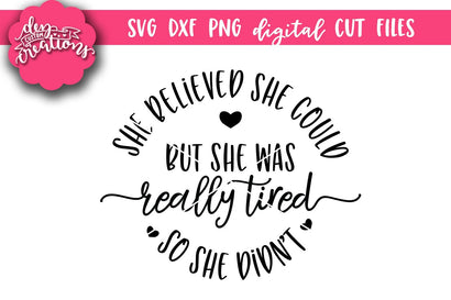 She Believed She Could But She Was Really Tired So She Didn't SVG Dez Custom Creations