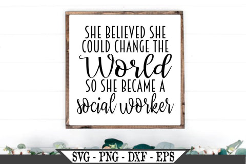 She Believed She Could Change The World So She Became A Social Worker SVG SVG My Sassy Gifts