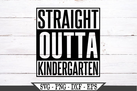 Straight Outta Kindergarten SVG Vector Cut File SVG My Sassy Gifts