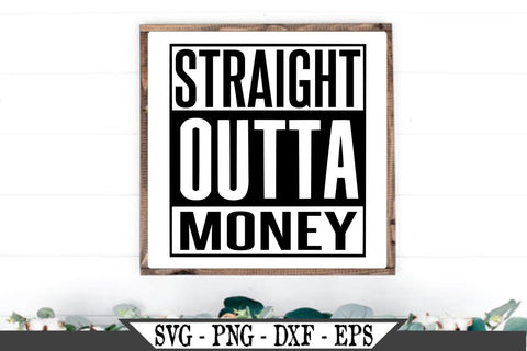 Straight Outta Money SVG Vector Cut File SVG My Sassy Gifts