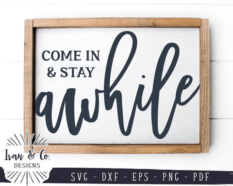 SVG Files | Come In And Stay Awhile Svg | Farmhouse Svg | SVGs for Signs | Commercial Use | Cricut | Silhouette | Digital Cut Files (983611980) SVG Ivan & Co. Designs