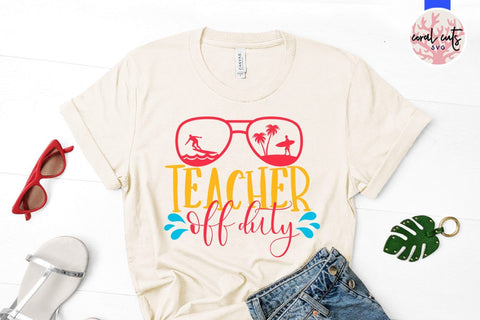 Teacher off duty – Summer SVG EPS DXF PNG Cutting Files SVG CoralCutsSVG