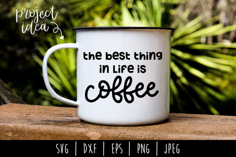 The Best Thing in Life is Coffee SVG SavoringSurprises