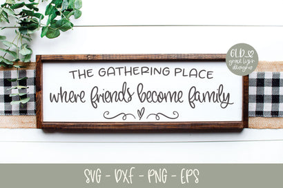 The Gathering Place Where Friends Become Family SVG Grace Lynn Designs