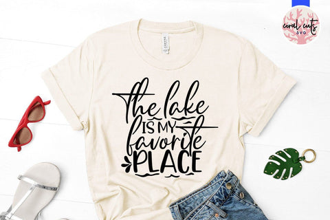 The lake is my favorite place – Summer SVG EPS DXF PNG Cutting Files SVG CoralCutsSVG