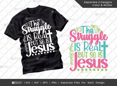 The Struggle Is Real But So Is Jesus SVG Cut File | Christian Gift Svg | T-shirt Design SVG ETC Craft