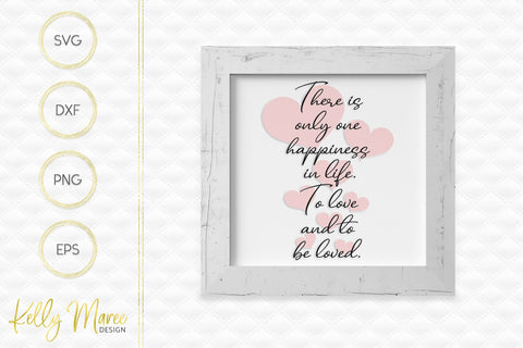 There Is Only One Happiness In Life SVG Kelly Maree Design