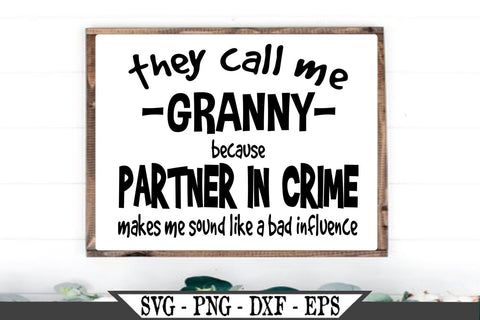 They Call Me Granny Because Partner In Crime Makes Me Sound Like A Bad Influence SVG SVG My Sassy Gifts