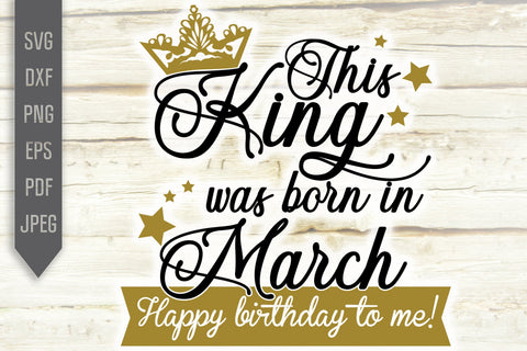 This King Was Born In March. Happy Birthday To Me Svg. Birthday King Svg. March Birthday Svg. Birthday Card Svg. Cricut Silhouette, dxf, eps SVG Mint And Beer Creations