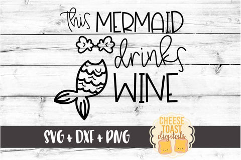 This Mermaid Drinks Wine - Mermaid SVG PNG DXF Cutting Files SVG Cheese Toast Digitals