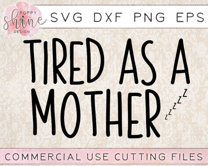 Tired As A Mother SVG Poppy Shine Design