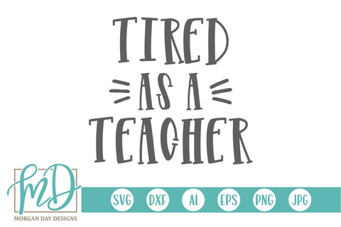 Tired As A Teacher SVG Morgan Day Designs
