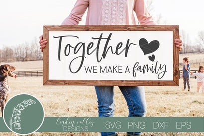 Together We Make A Family SVG-Family Quote SVG-Farmhouse Sign SVG SVG Linden Valley Designs