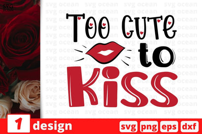 Too cute to kiss SVG SvgOcean