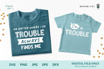 Trouble always finds me - Parent and Child SVG files SVG Design Owl