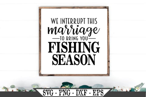 We Interrupt This Marriage For Fishing Season SVG Vector SVG My Sassy Gifts