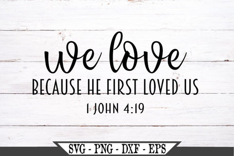 We Love Because He First Loved Us 1 John 4:19 SVG Vector Cut File SVG My Sassy Gifts