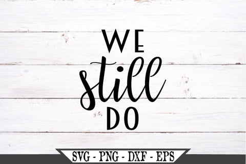 We Still Do SVG Vector Cut File SVG My Sassy Gifts