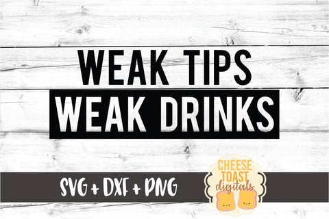 Weak Tips Weak Drinks - Funny Bartending SVG PNG DXF Cut Files SVG Cheese Toast Digitals