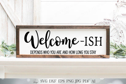 Welcome - Ish | Humor Cutting File | Door Mat Sign | SVG DXF and More! | Farmhouse | Welcomeish | Depends Who You Are And How Long You Stay SVG Diva Watts Designs