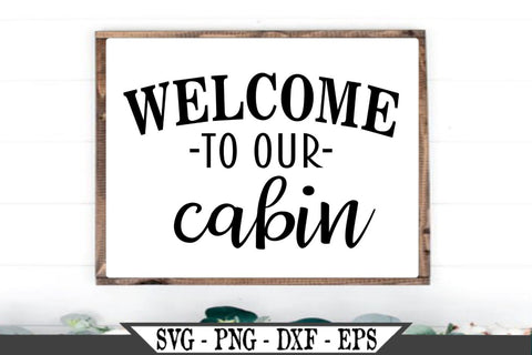 Welcome To Our Cabin SVG Vector SVG My Sassy Gifts
