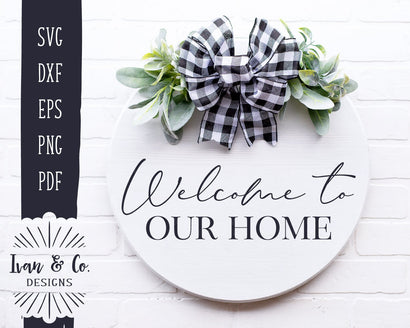 Welcome To Our Home SVG Files | Farmhouse | Entry Sign | Round Sign SVG (905091433) SVG Ivan & Co. Designs