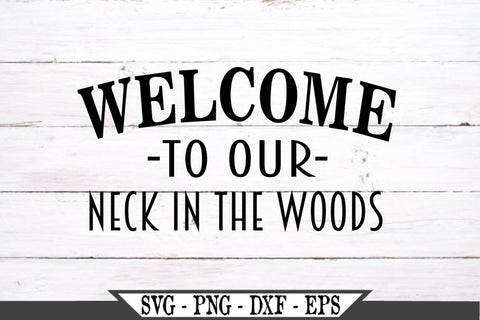 Welcome To Our Neck In The Woods SVG Vector Cut File SVG My Sassy Gifts