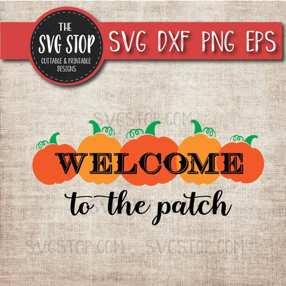 Welcome To The Patch- Fall Svg SVG The SVG Stop