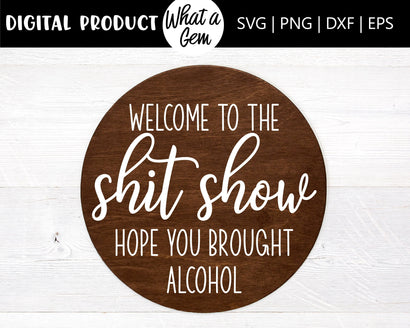 Welcome to the Shit Show Door Hanger SVG | Shit Show Wood Round | Alcohol | Funny welcome signs | Funny Front Door Sign SVG | Home Decor DIY SVG What A Gem SVG