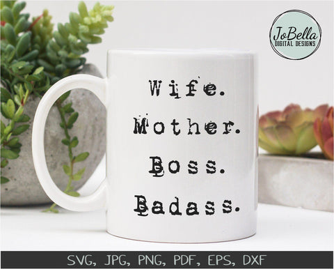 Wife. Mother. Boss. Badass. SVG Cut File and Printable SVG JoBella Digital Designs