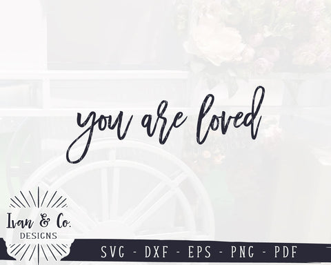 You Are Loved SVG Files | Valentine's Day | Inspirational Quote | Love SVG (925362120) SVG Ivan & Co. Designs