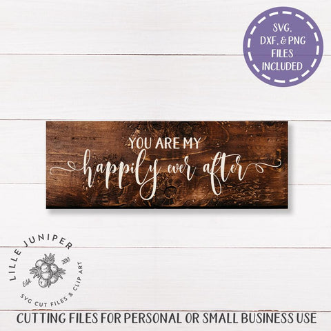 You Are My Happily Ever After SVG | Farmhouse Style | Rustic Sign SVG SVG LilleJuniper