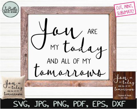 You Are My Today... Romantic SVG, Sublimation PNG and Printable SVG JoBella Digital Designs