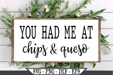 You Had Me At Chips and Queso SVG Vector Cut File SVG My Sassy Gifts