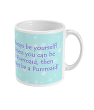 Load image into Gallery viewer, 11oz Purrmaid - Be Yourself Mug