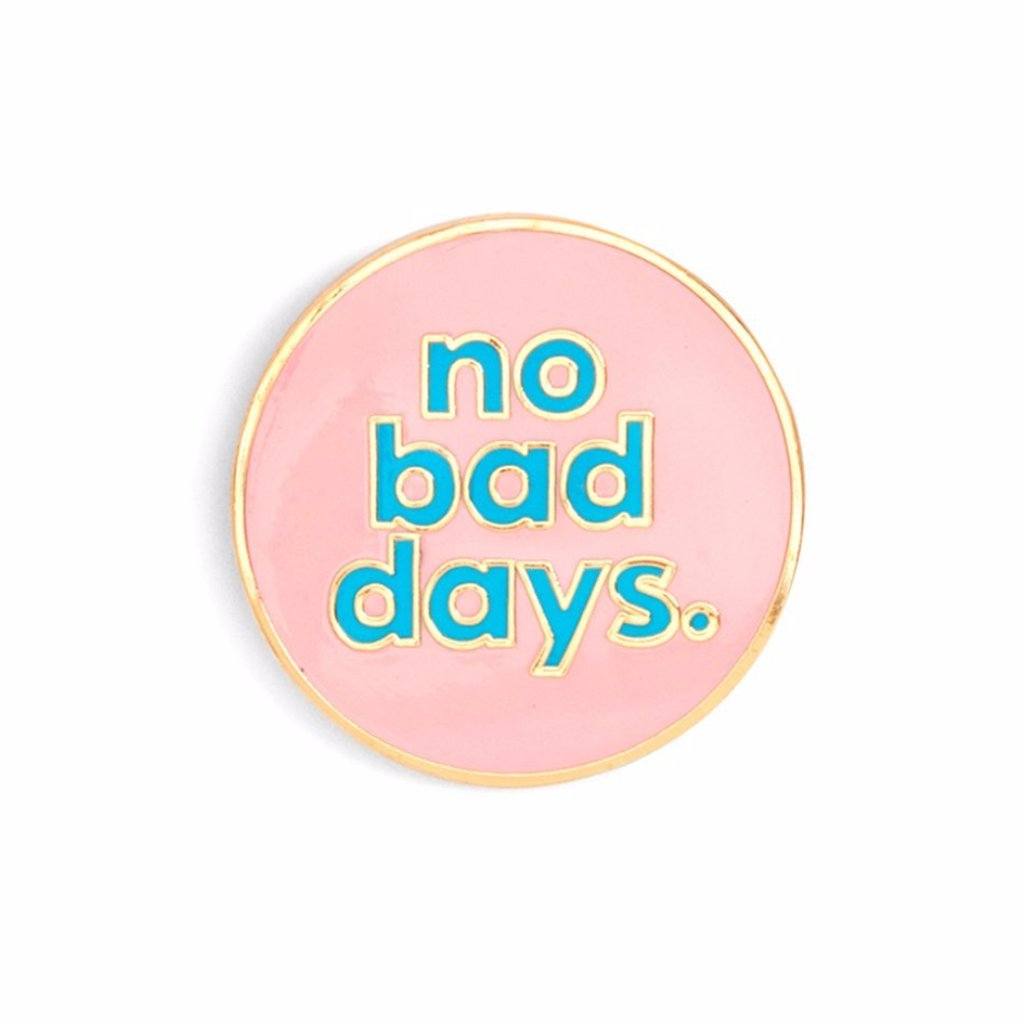 No bad days pin
